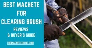 BEST MACHETE FOR CLEARING BRUSH